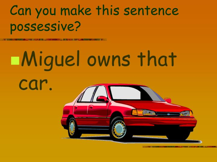 Can you make this sentence possessive?