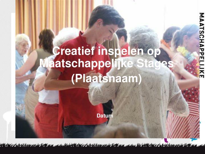 Creatief inspelen op Maatschappelijke Stages