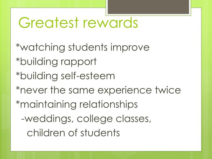 Greatest rewards