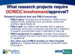 what research projects require ocricc involvement approval