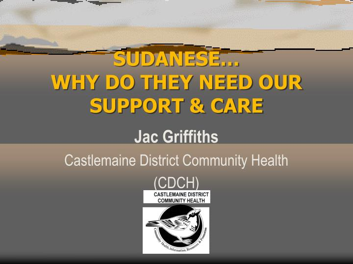 PPT - SUDANESE… WHY DO THEY NEED OUR SUPPORT & CARE