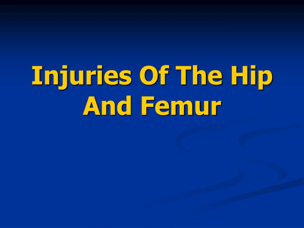 Ppt Injuries Of The Hip And Femur Powerpoint Presentation Id4110813