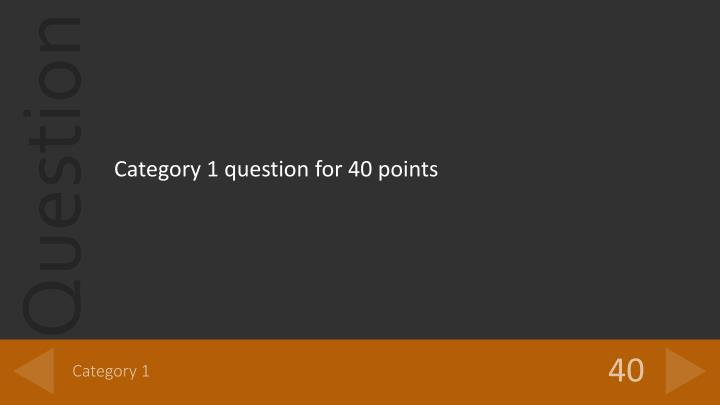 Category 1 question for 40 points