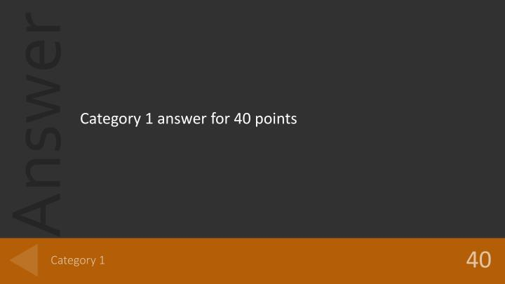 Category 1 answer for 40 points