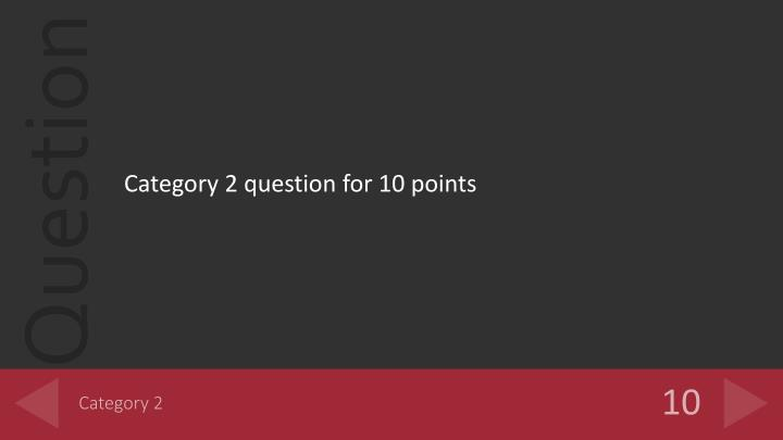 Category 2 question for 10 points