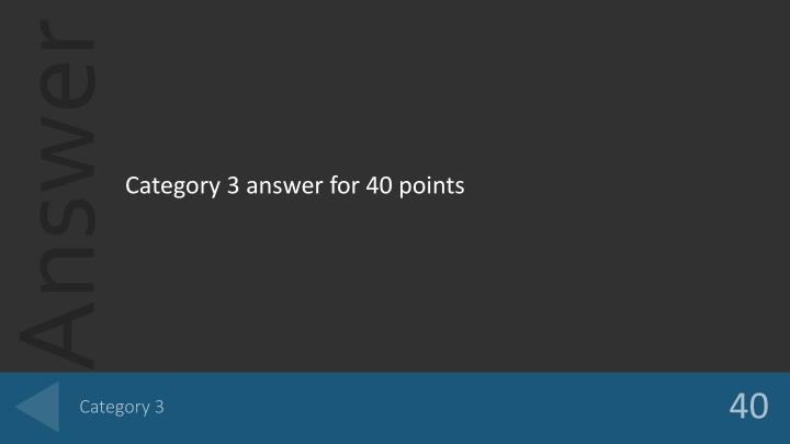 Category 3 answer for 40 points