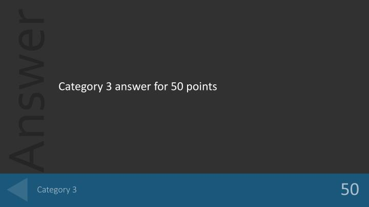 Category 3 answer for 50 points