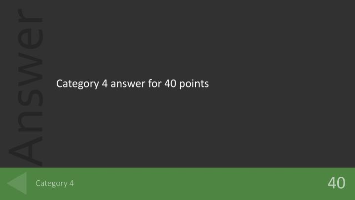 Category 4 answer for 40 points
