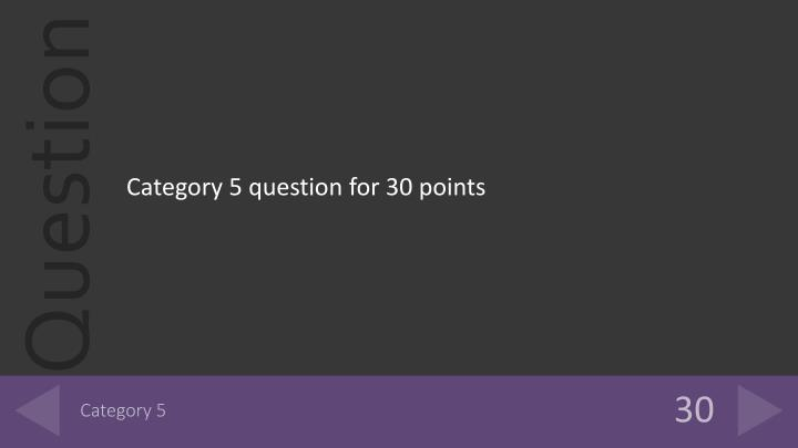 Category 5 question for 30 points