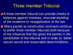 three member tribunal