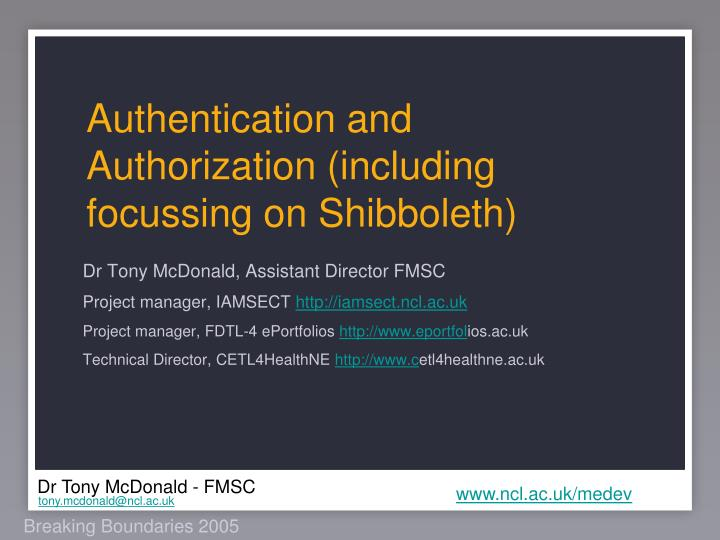 Authentication and authorization including focussing on shibboleth
