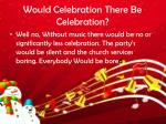 would celebration there be celebration