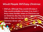 would people still enjoy christmas
