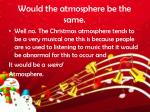 would the atmosphere be the same