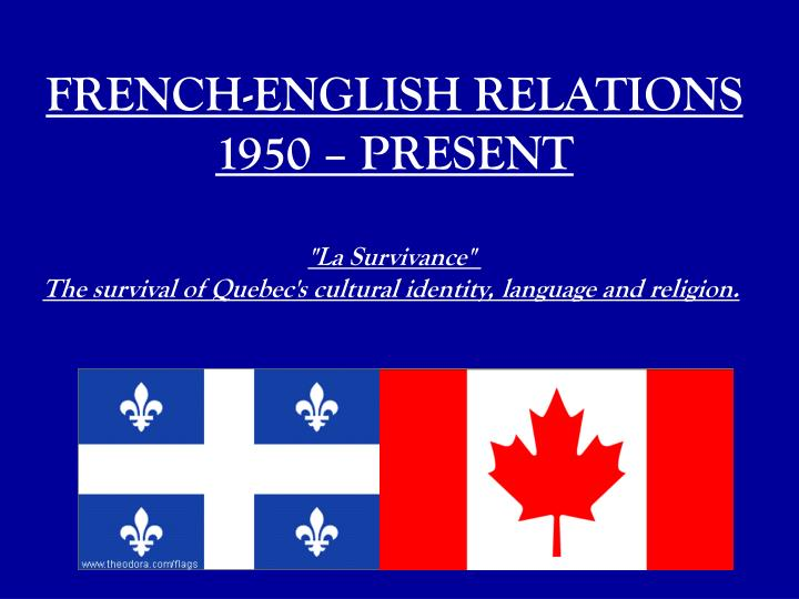 french english canadians Most french and english canadians considered these actions un-canadian, but they illustrated both the social ills of quebec and the ties of the french intellectuals with the world outside canada.