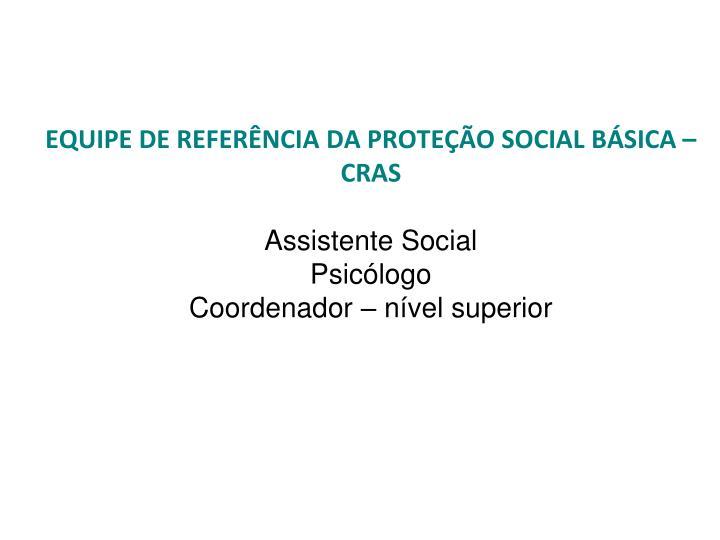EQUIPE DE REFERÊNCIA DA PROTEÇÃO SOCIAL BÁSICA – CRAS