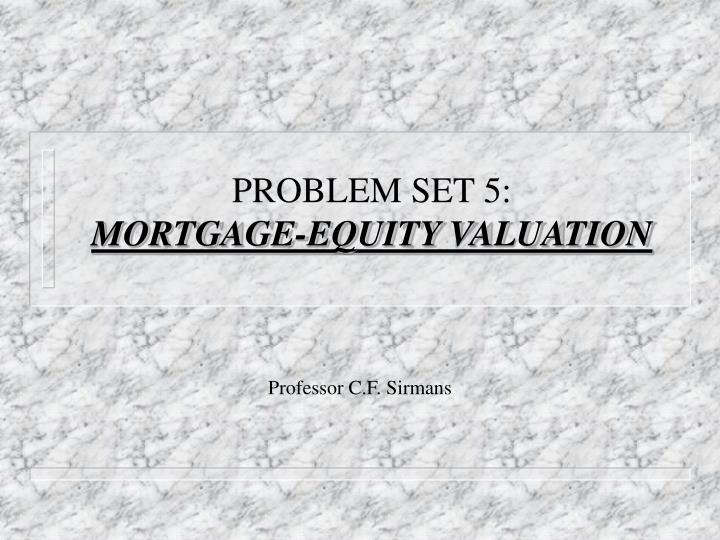 problem set 5 mortgage equity valuation n.