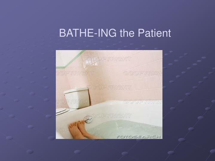 BATHE-ING the Patient