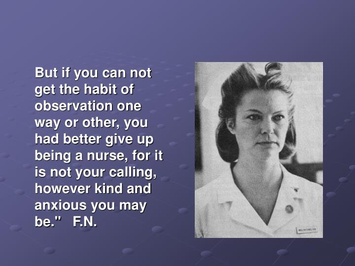 But if you can not get the habit of observation one way or other, you had better give up being a nu...
