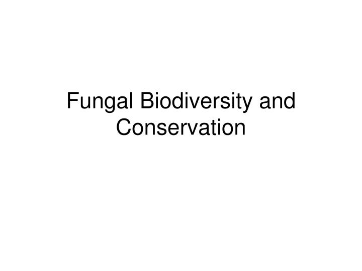 fungal biodiversity and conservation n.