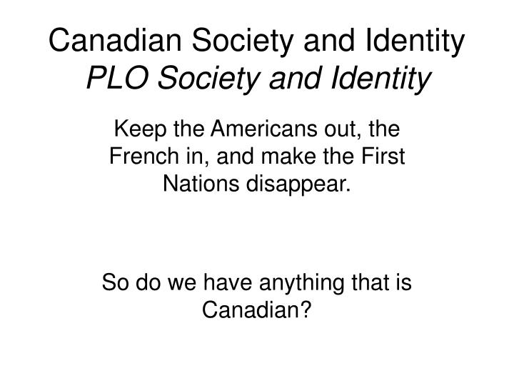 a test of canadian identity and country as a whole Canadian identity test length: 614 words (18 double-spaced pages) 2: the thing that create our identity our the sports we invented, the way we talk (eh), the courtesy that we have towards other countries, the food we eat, and even the prices we have.