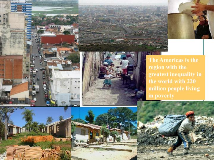 The Americas is the region with the greatest inequality in the world with 220 million people living in poverty