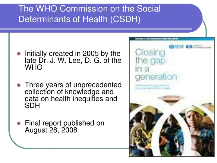 The WHO Commission on the Social Determinants of Health (CSDH)