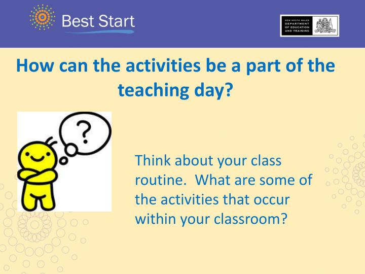 How can the activities be a part of the teaching day?