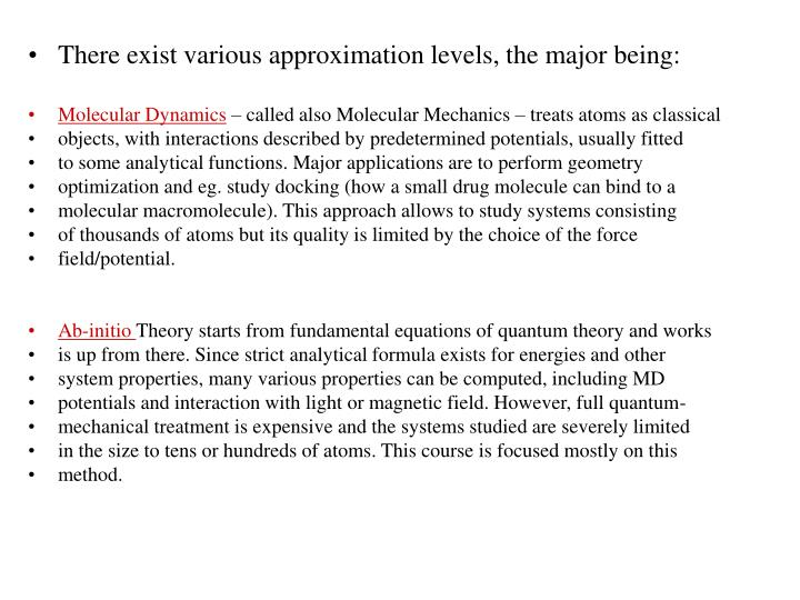 There exist various approximation levels, the major being: