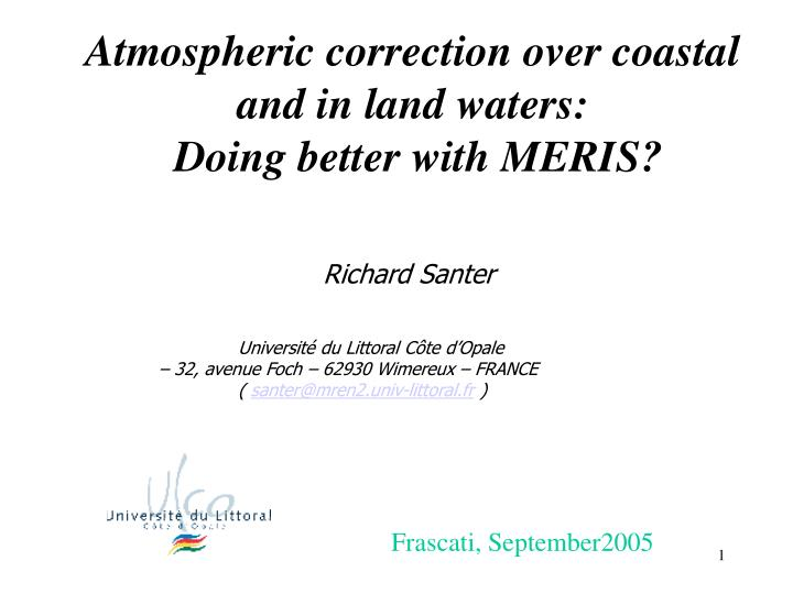 atmospheric correction over coastal and in land waters doing better with meris n.