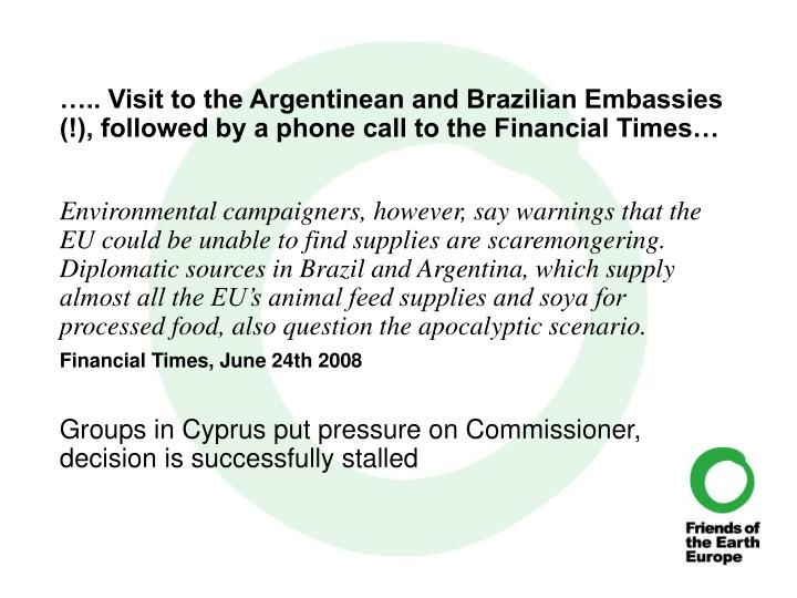 ….. Visit to the Argentinean and Brazilian Embassies (!), followed by a phone call to the Financial Times…