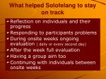 what helped solofelang to stay on track