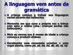 a linguagem vem antes da gram tica1