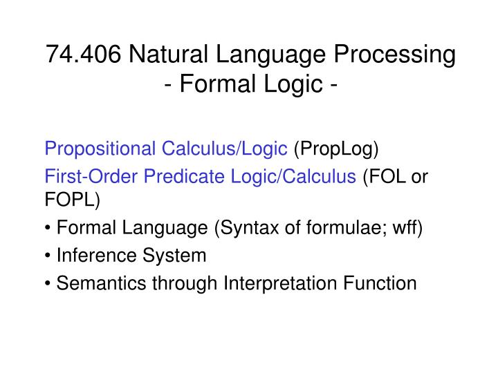 artificial intelligence predicate logic 3203 introduction to artificial intelligence predicate calculus logic is the study of valid inferencepredicate calculus, or predicate logic, is a kind of mathematical logic, which was developed to provide a logical foundation for mathematics, but has been used for inference in other domains.