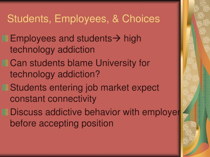 Students, Employees, & Choices