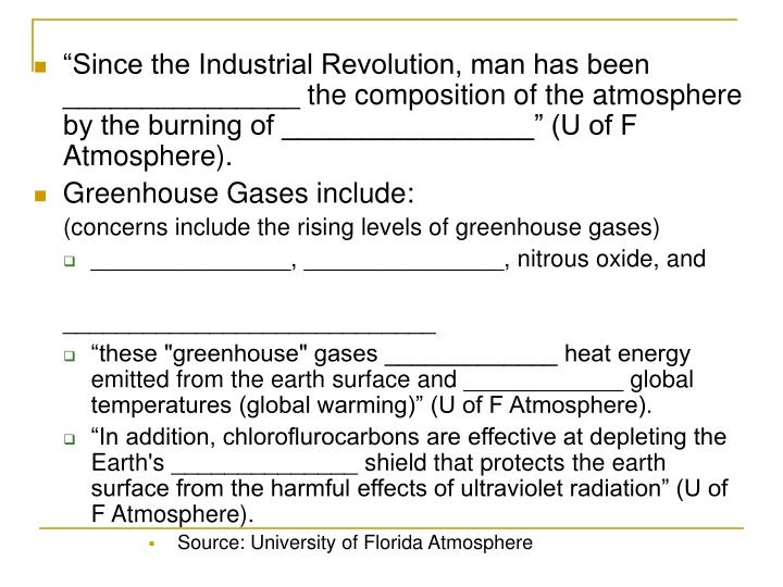 """Since the Industrial Revolution, man has been _______________ the composition of the atmosphere by the burning of ________________"" (U of F Atmosphere)."