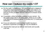 how can i reduce my costs 1 3