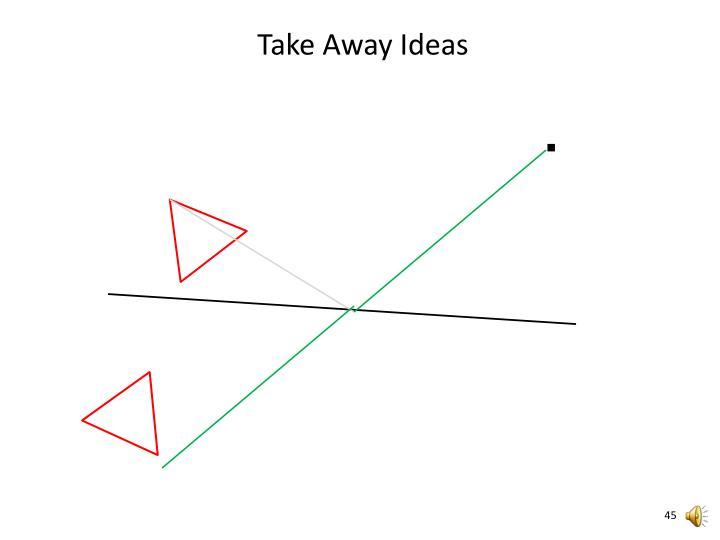 Take Away Ideas