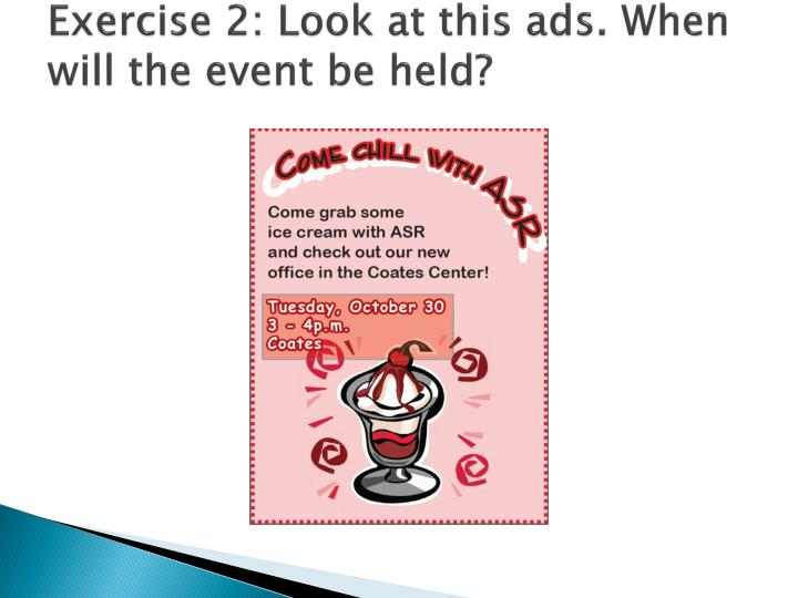 Exercise 2: Look at this ads. When will the event be held?