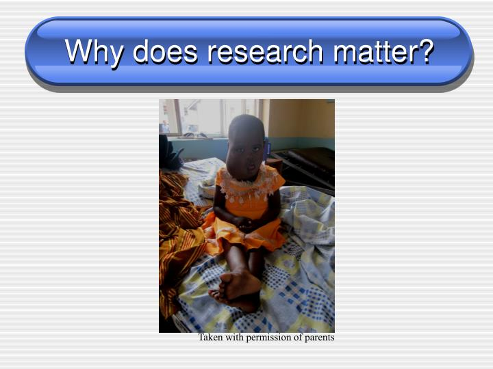 Why does research matter?