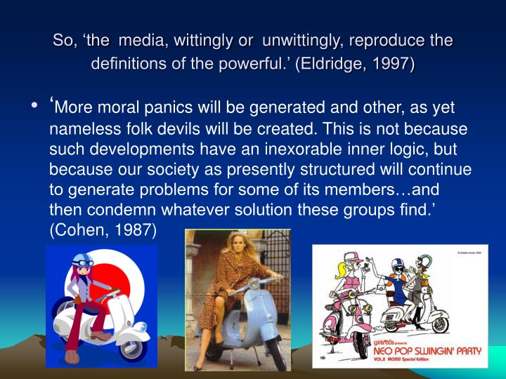 moral panics and create folk devils The media and muslims in the uk katy sian, ian law  contributed to establishing a climate of fear or a ‗moral panic' with the muslim ‗folk devil' at.