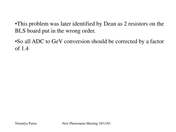 This problem was later identified by Dean as 2 resistors on the BLS board put in the wrong order.