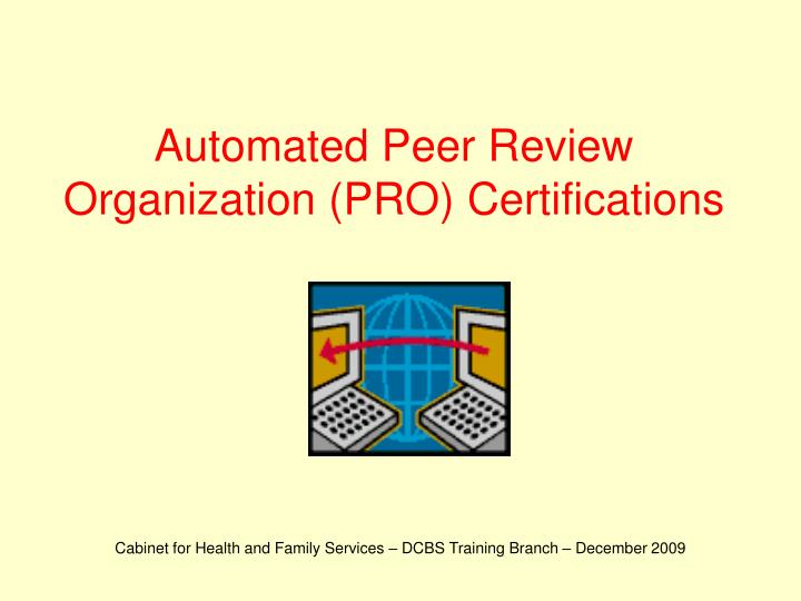 Automated peer review organization pro certifications