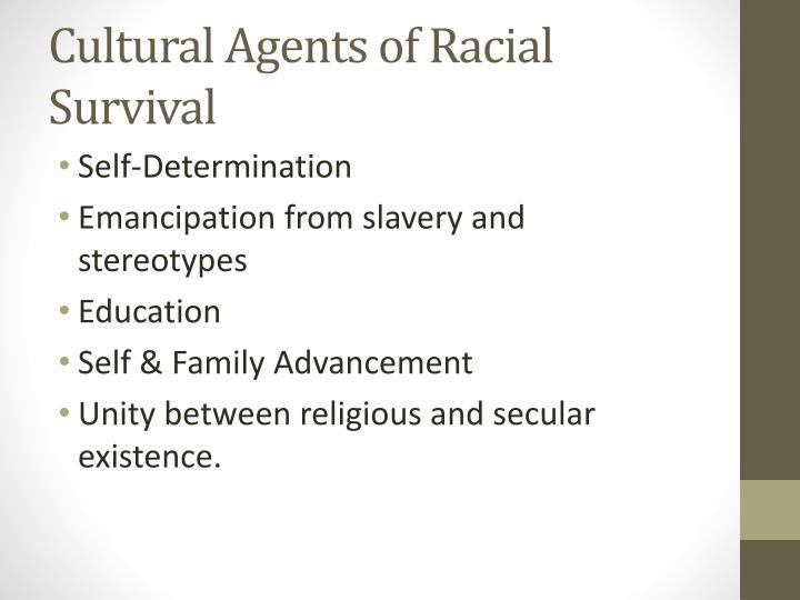 Cultural Agents of Racial Survival