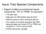 issue fast species components