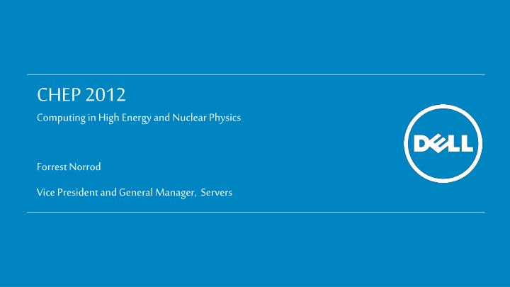 Chep 2012 computing in high energy and nuclear physics