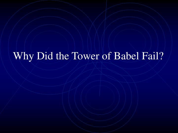 why did the tower of babel The tower of babel - now the whole  the earth, and they stopped building the city 9 that is why it was called babel  genesis 11:9 that is, babylon babel.