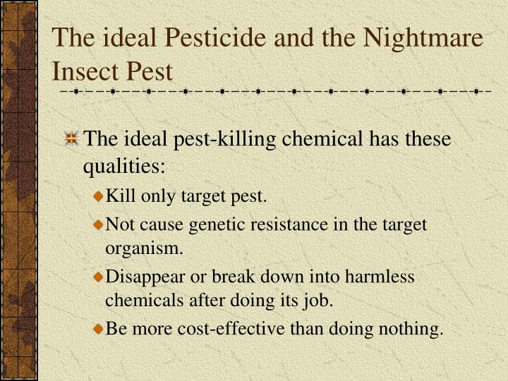 The ideal Pesticide and the Nightmare Insect Pest
