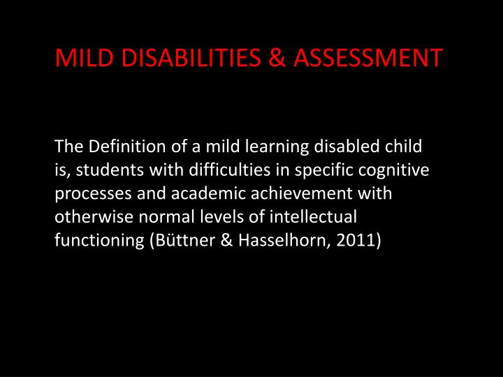 mild intellectual disability Students with intellectual disabilities have a measured iq that is lower than 98% of the school-age population mild intellectual disability.