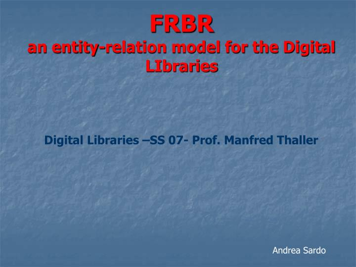 Frbr an entity relation model for the digital libraries